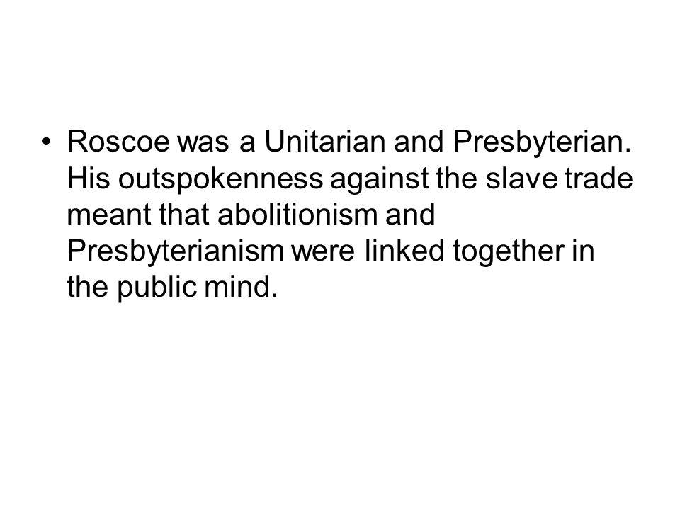 Roscoe was a Unitarian and Presbyterian.