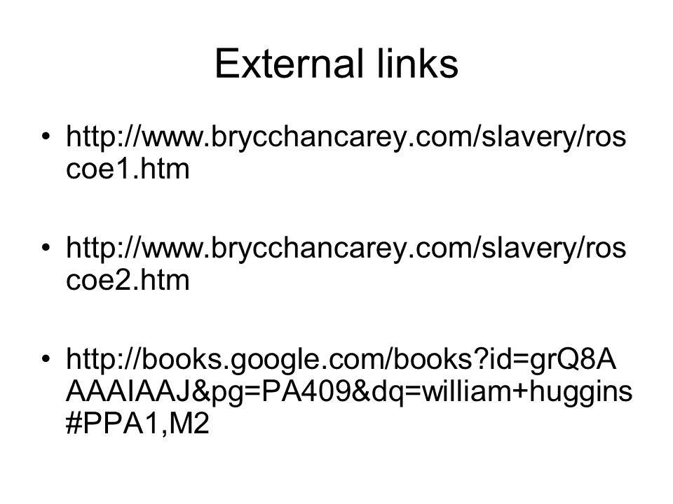 External links http://www.brycchancarey.com/slavery/ros coe1.htm http://www.brycchancarey.com/slavery/ros coe2.htm http://books.google.com/books id=grQ8A AAAIAAJ&pg=PA409&dq=william+huggins #PPA1,M2