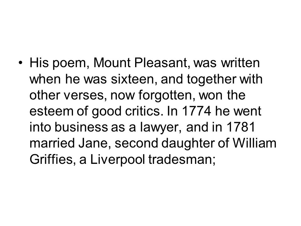 His poem, Mount Pleasant, was written when he was sixteen, and together with other verses, now forgotten, won the esteem of good critics.