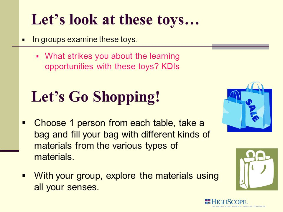 Let's look at these toys…  In groups examine these toys:  What strikes you about the learning opportunities with these toys.