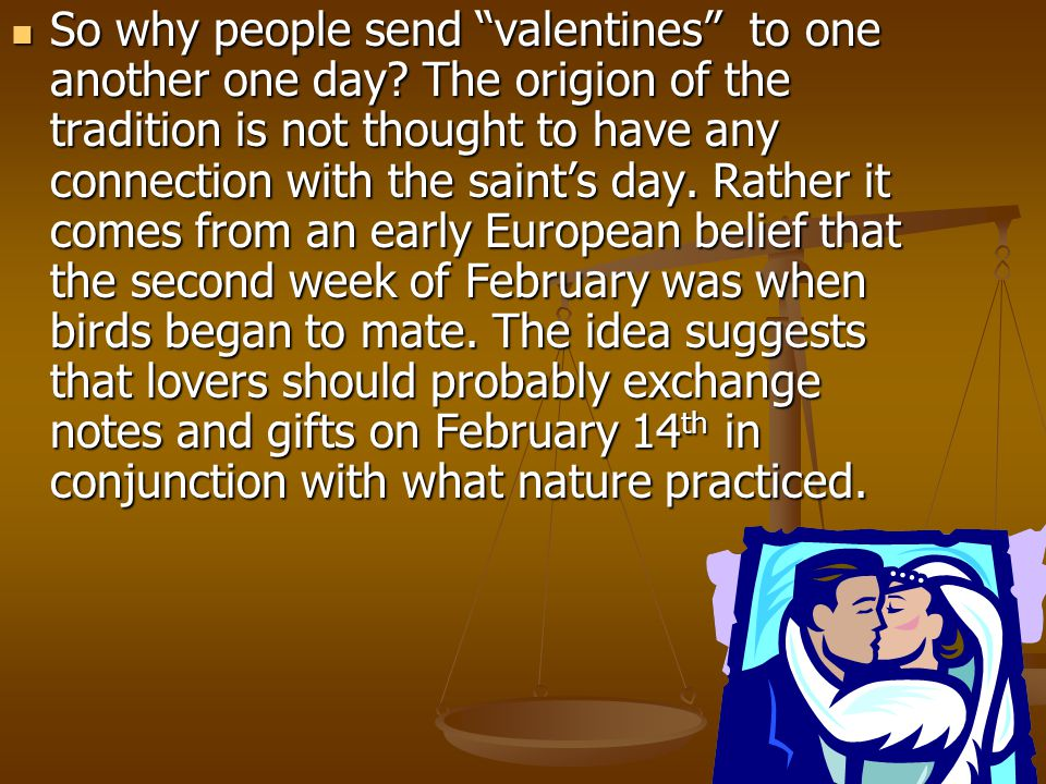 So why people send valentines to one another one day.