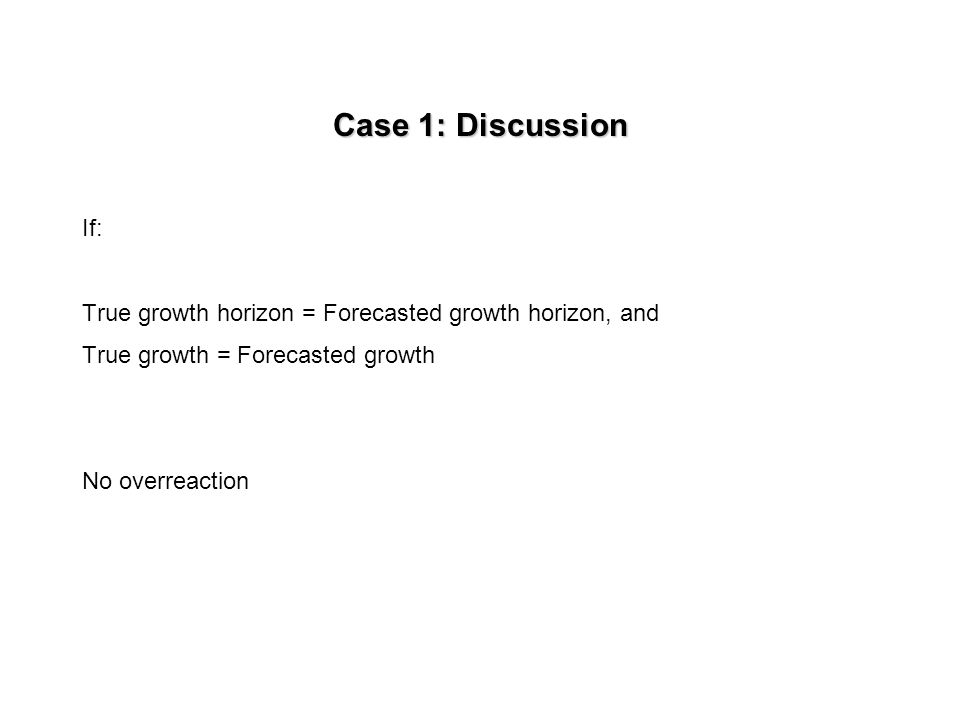 True earnings Case 1 today True horizon Forecasted earnings