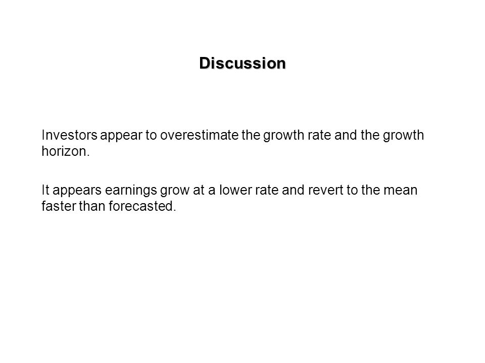 Discussion Investors appear to overestimate the growth rate and the growth horizon.