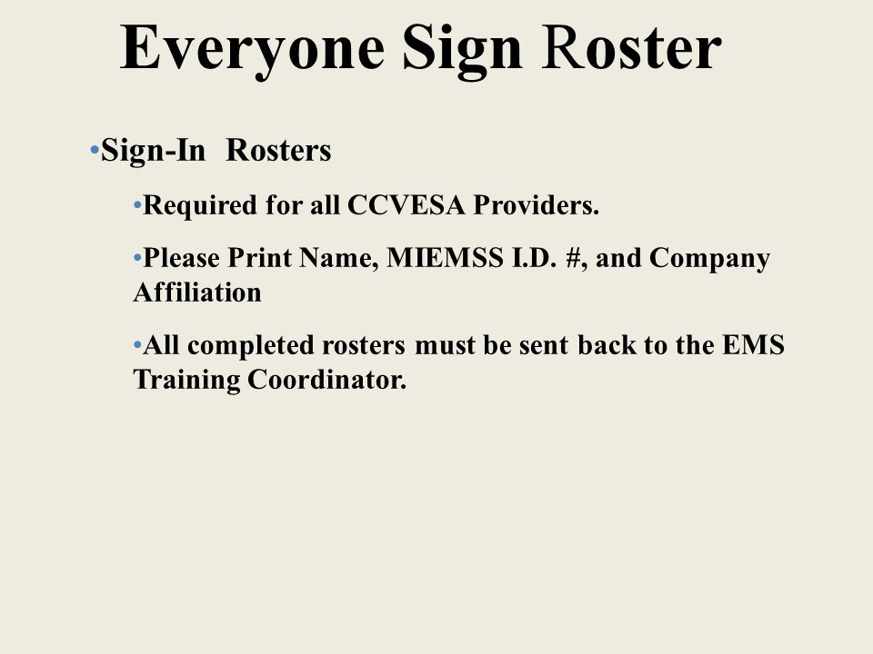 Everyone Sign Roster Sign-In Rosters Required for all CCVESA Providers.