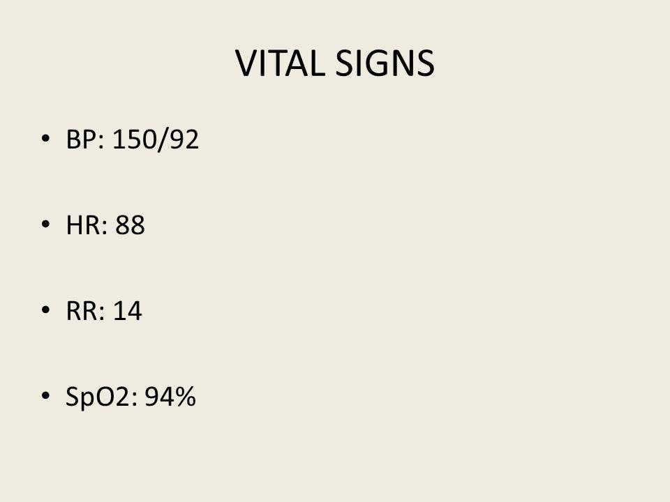 VITAL SIGNS BP: 150/92 HR: 88 RR: 14 SpO2: 94%