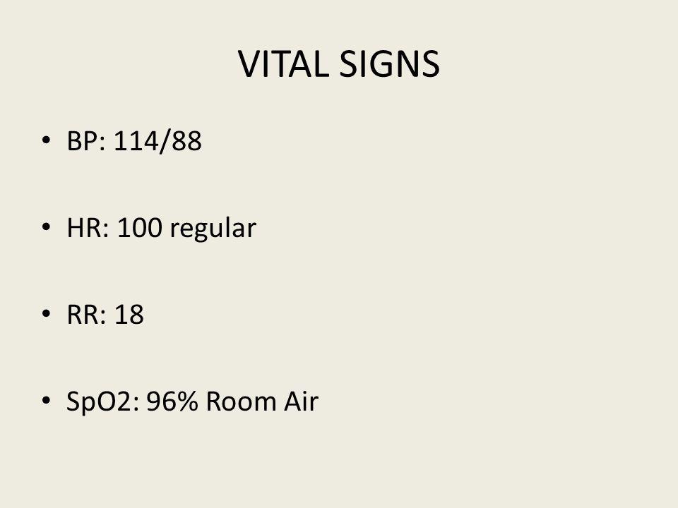 VITAL SIGNS BP: 114/88 HR: 100 regular RR: 18 SpO2: 96% Room Air
