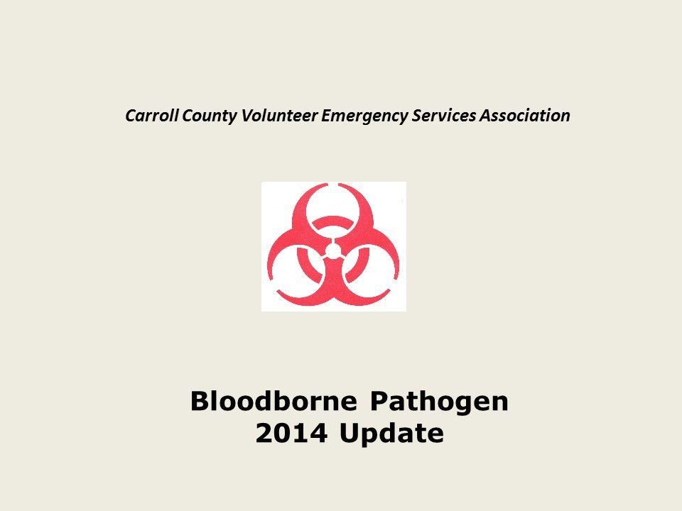 Carroll County Volunteer Emergency Services Association Bloodborne Pathogen Exposure Control Plan Bloodborne Pathogen 2014 Update