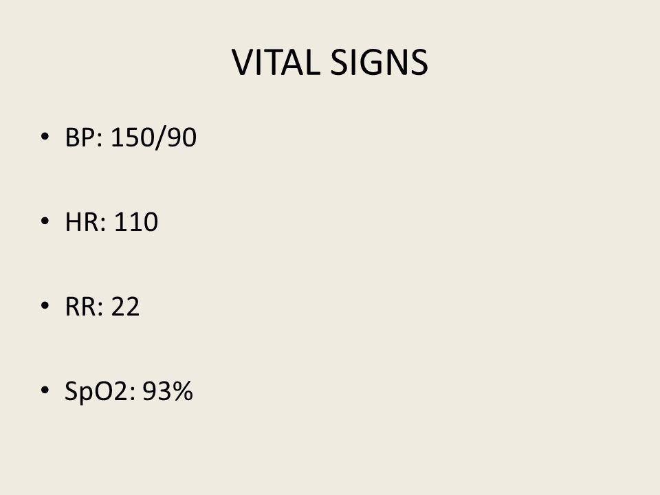 VITAL SIGNS BP: 150/90 HR: 110 RR: 22 SpO2: 93%