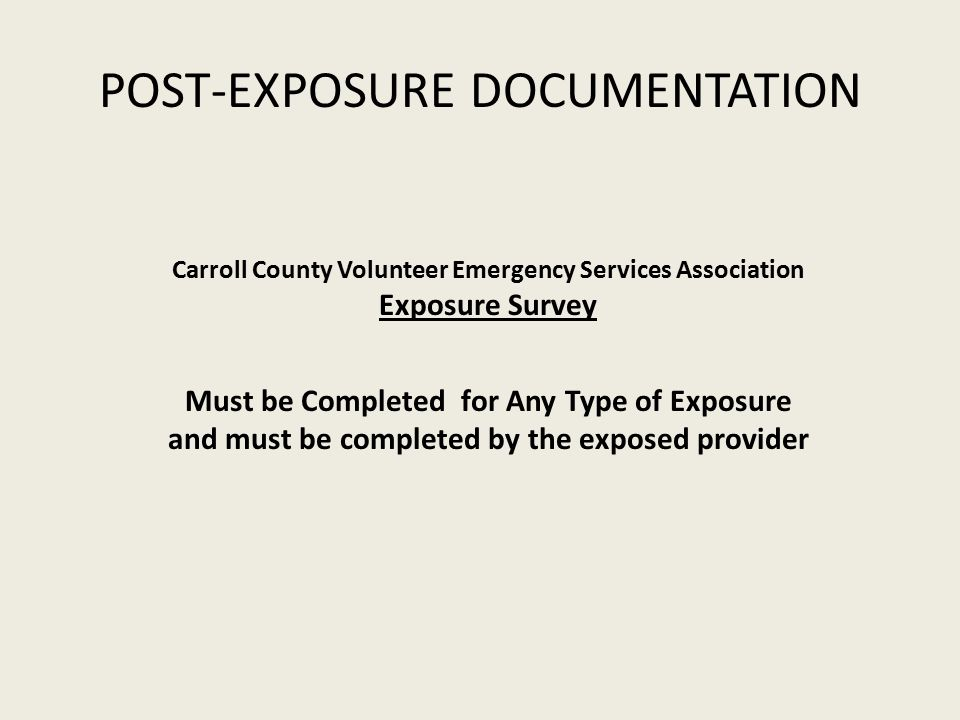 Carroll County Volunteer Emergency Services Association Exposure Survey Must be Completed for Any Type of Exposure and must be completed by the exposed provider POST-EXPOSURE DOCUMENTATION