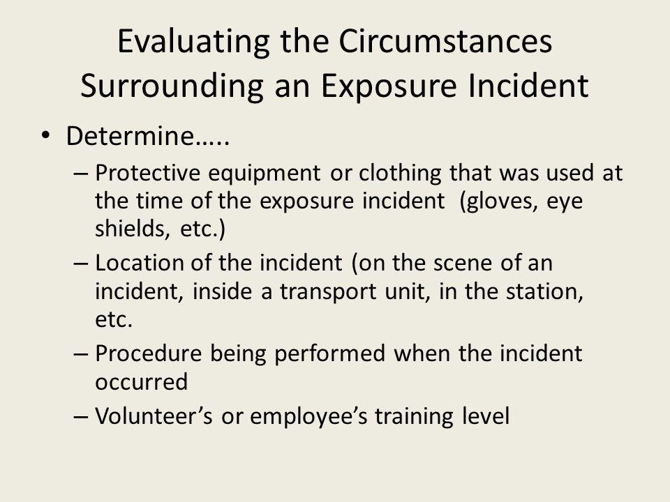 Evaluating the Circumstances Surrounding an Exposure Incident Determine…..