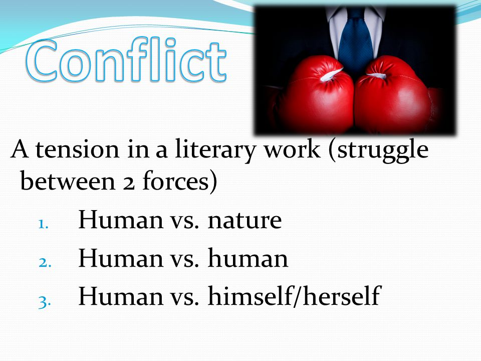 A tension in a literary work (struggle between 2 forces) 1. Human vs. nature 2. Human vs. human 3. Human vs. himself/herself