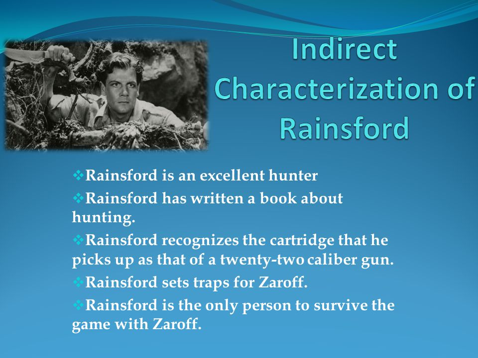 Rainsford is an excellent hunter  Rainsford has written a book about hunting.  Rainsford recognizes the cartridge that he picks up as that of a tw