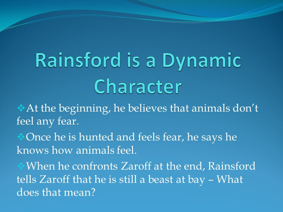  At the beginning, he believes that animals don't feel any fear.  Once he is hunted and feels fear, he says he knows how animals feel.  When he con
