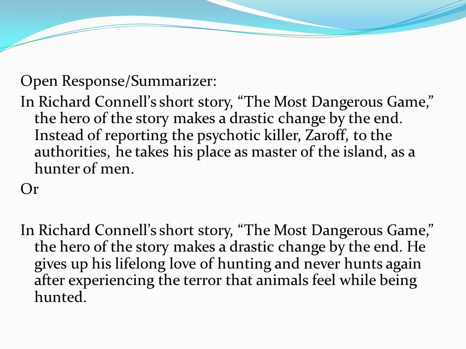 """Open Response/Summarizer: In Richard Connell's short story, """"The Most Dangerous Game,"""" the hero of the story makes a drastic change by the end. Instea"""