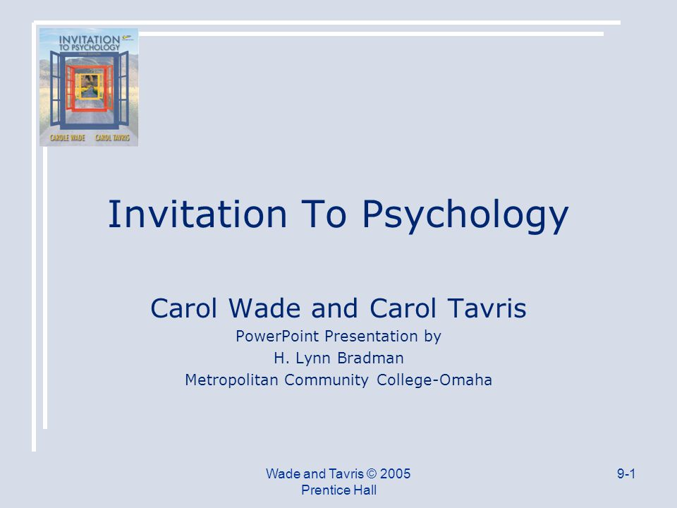 Wade and Tavris © 2005 Prentice Hall 9-1 Invitation To Psychology Carol Wade and Carol Tavris PowerPoint Presentation by H.