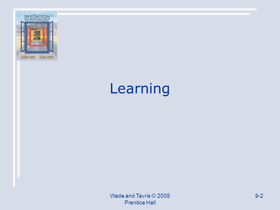 Wade and Tavris © 2005 Prentice Hall 9-2 Learning