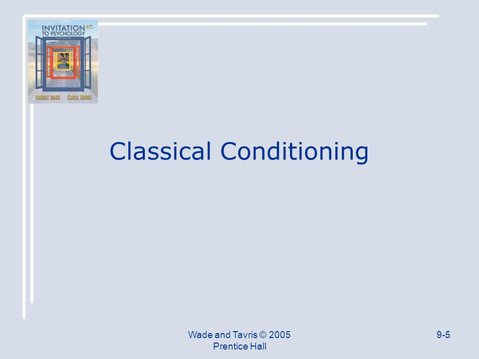 Wade and Tavris © 2005 Prentice Hall 9-5 Classical Conditioning