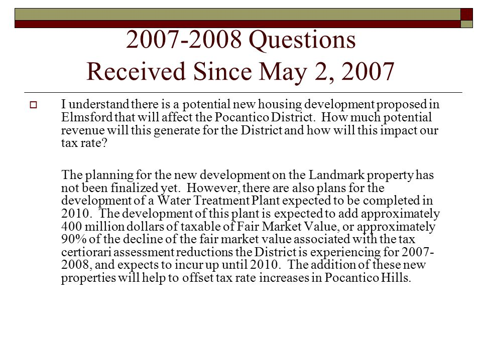 2007-2008 Questions Received Since May 2, 2007  I understand there is a potential new housing development proposed in Elmsford that will affect the Pocantico District.
