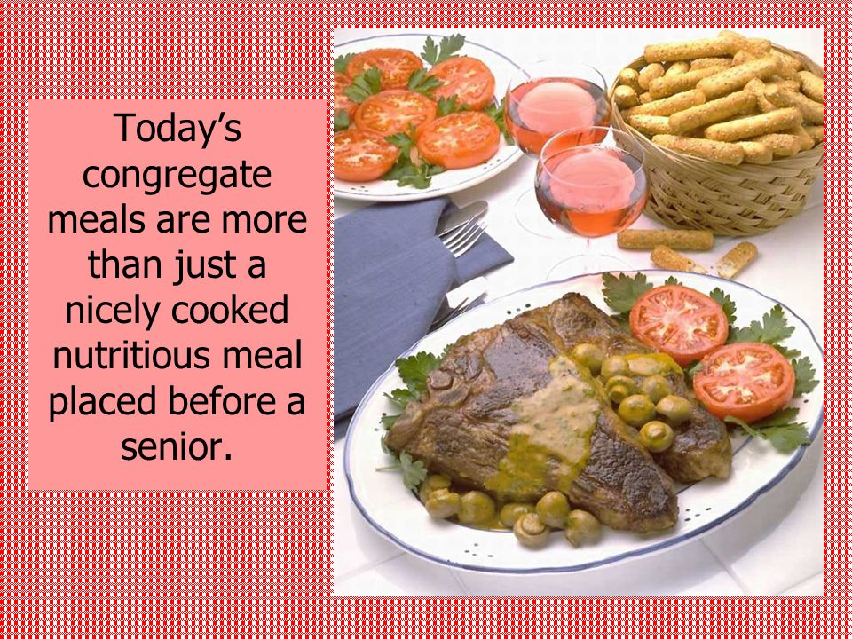 Today's congregate meals are more than just a nicely cooked nutritious meal placed before a senior.