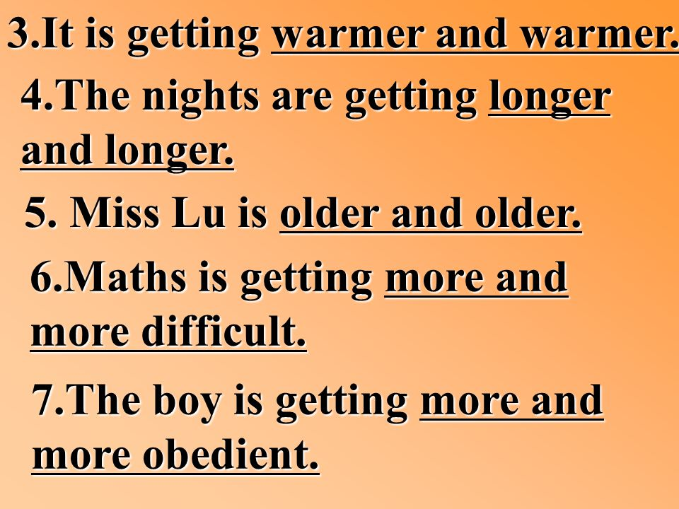 3.It is getting warmer and warmer. 4.The nights are getting longer and longer.
