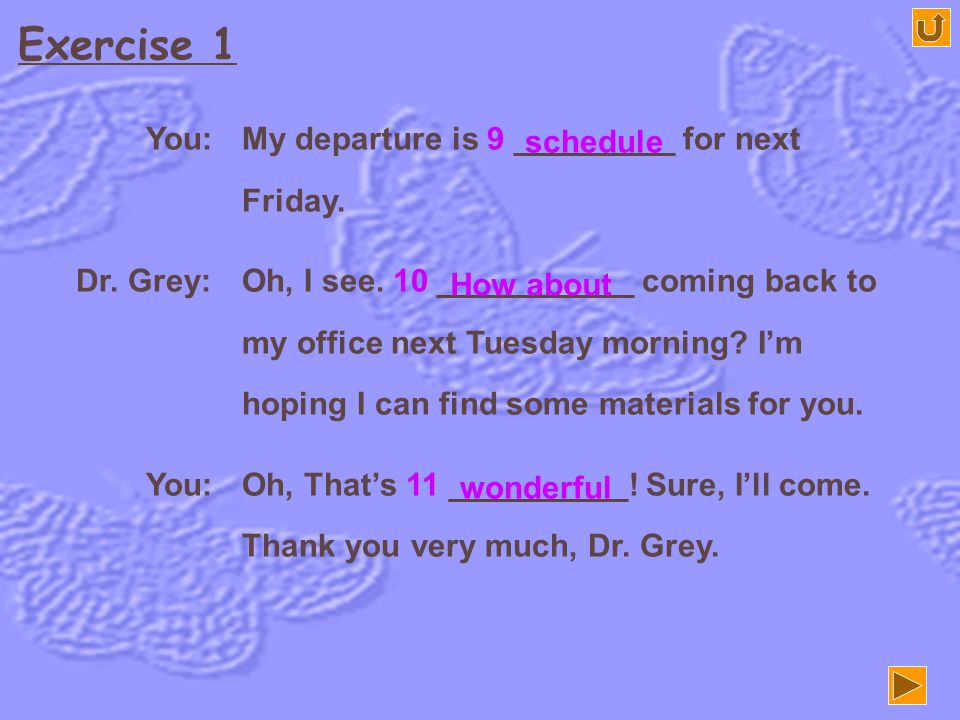 Exercise 1 Dr. Grey: Oh, what a 3 _____. I really wish you could 4 _________ your work here. I hope you'll5 _____________ with me and let me know how