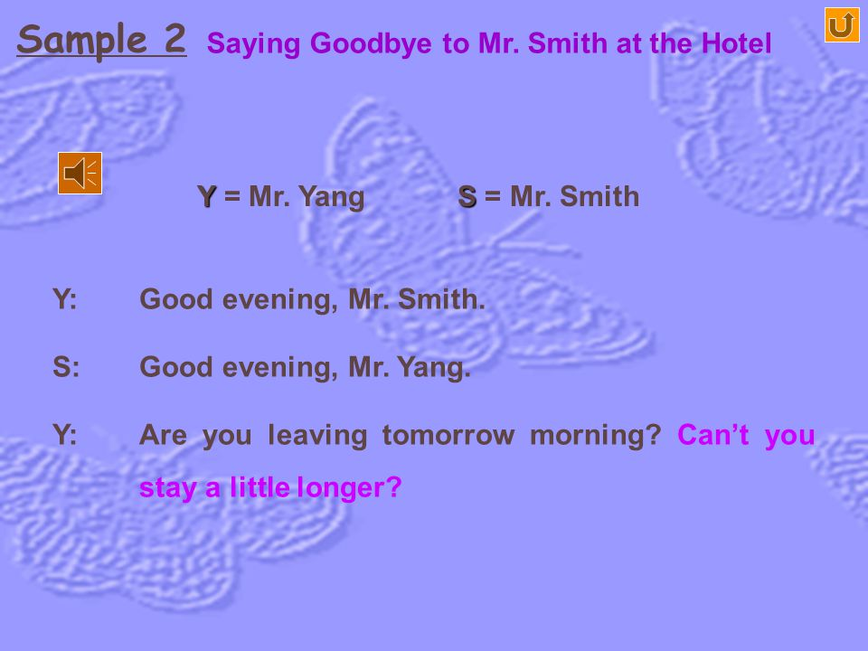 Y: Good evening, Mr.Smith. S: Good evening, Mr. Yang.