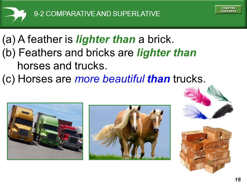 16 9-2 COMPARATIVE AND SUPERLATIVE (a) A feather is lighter than a brick.