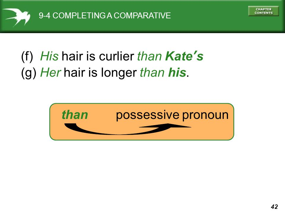42 9-4 COMPLETING A COMPARATIVE (f) His hair is curlier than Kate's (g) Her hair is longer than his.