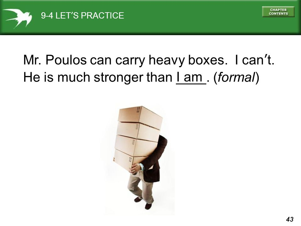 43 9-4 LET'S PRACTICE Mr. Poulos can carry heavy boxes.