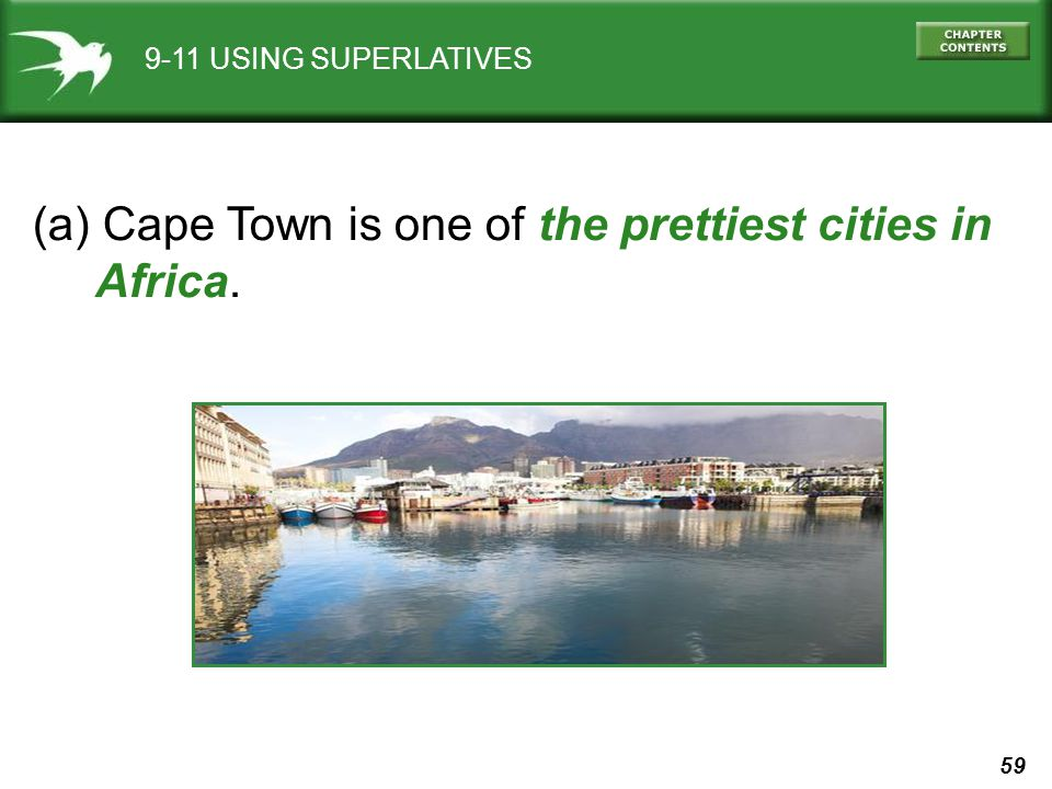 59 9-11 USING SUPERLATIVES (a) Cape Town is one of the prettiest cities in Africa.