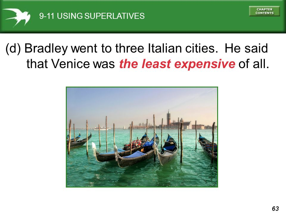 63 9-11 USING SUPERLATIVES (d) Bradley went to three Italian cities.