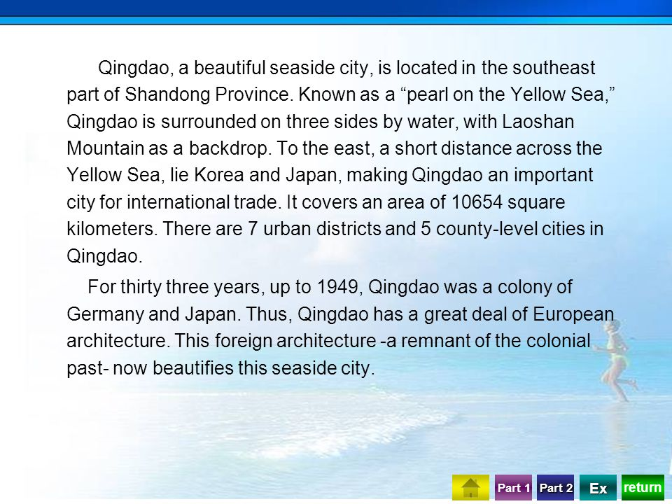return Part 1 Part 2 Part 2 Ex Qingdao, a beautiful seaside city, is located in the southeast part of Shandong Province.