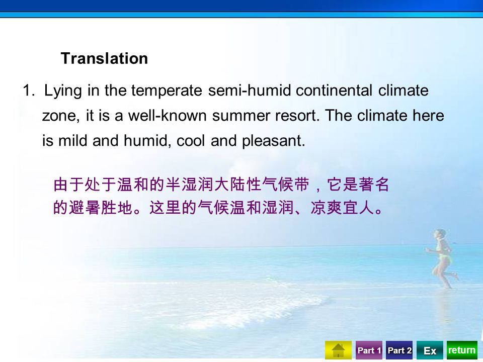 return Part 1 Part 2 Part 2 Ex 1. Lying in the temperate semi-humid continental climate zone, it is a well-known summer resort. The climate here is mi