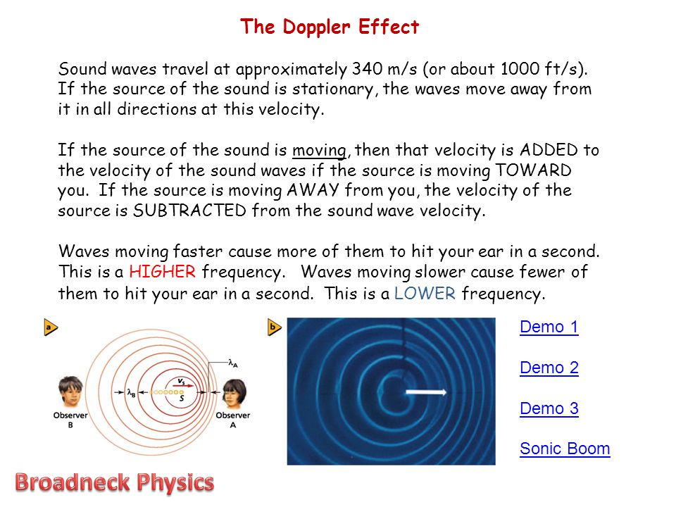 The Doppler Effect Sound waves travel at approximately 340 m/s (or about 1000 ft/s). If the source of the sound is stationary, the waves move away fro