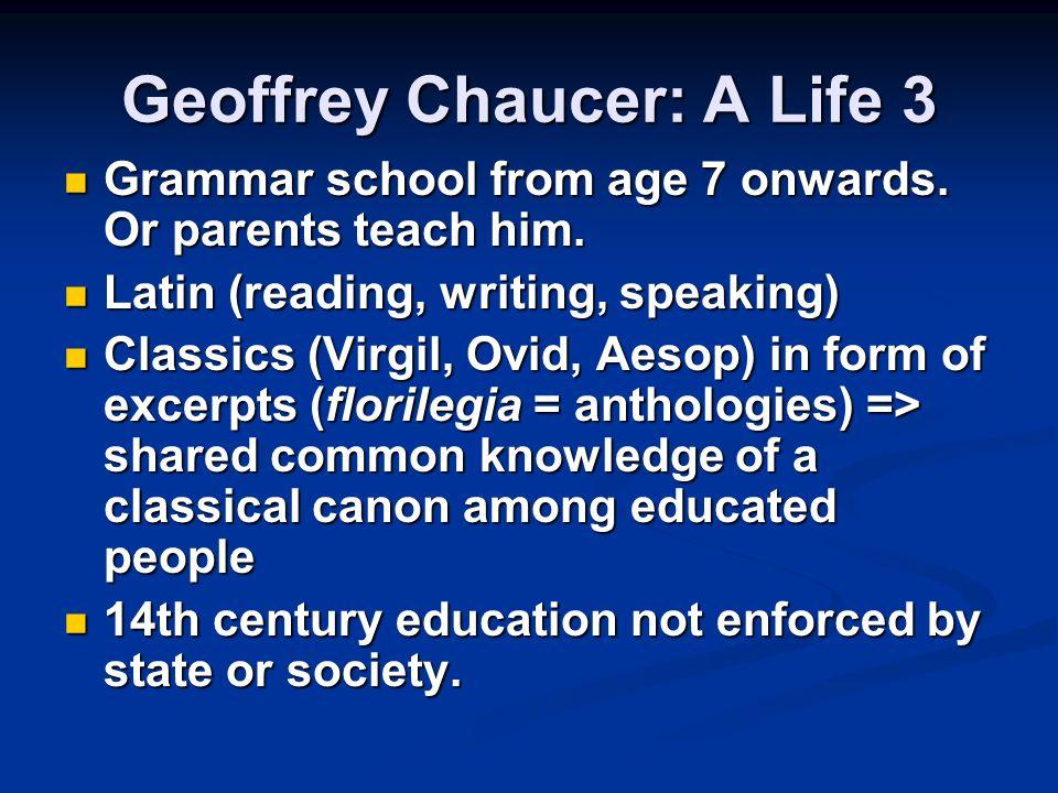Geoffrey Chaucer: A Life 3 Grammar school from age 7 onwards.