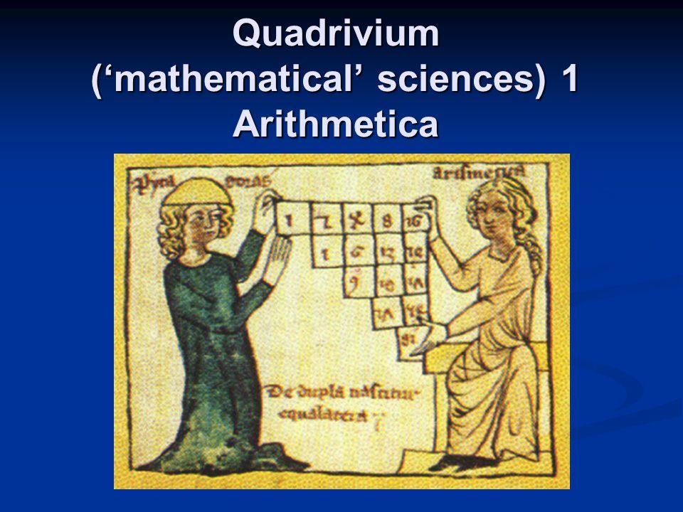 Quadrivium ('mathematical' sciences) 1 Arithmetica
