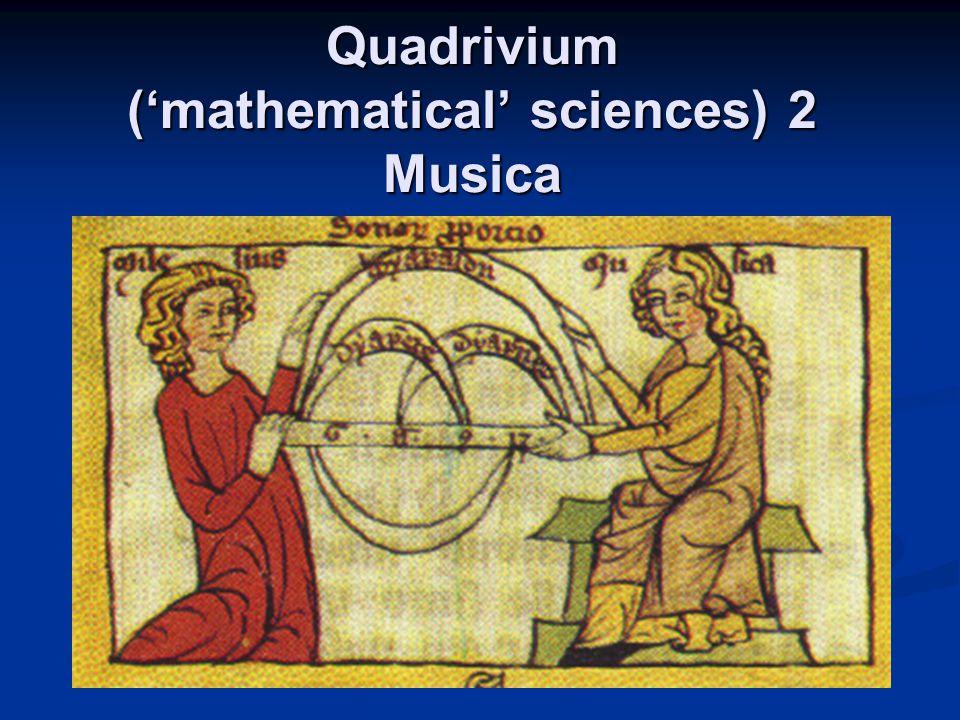 Quadrivium ('mathematical' sciences) 2 Musica