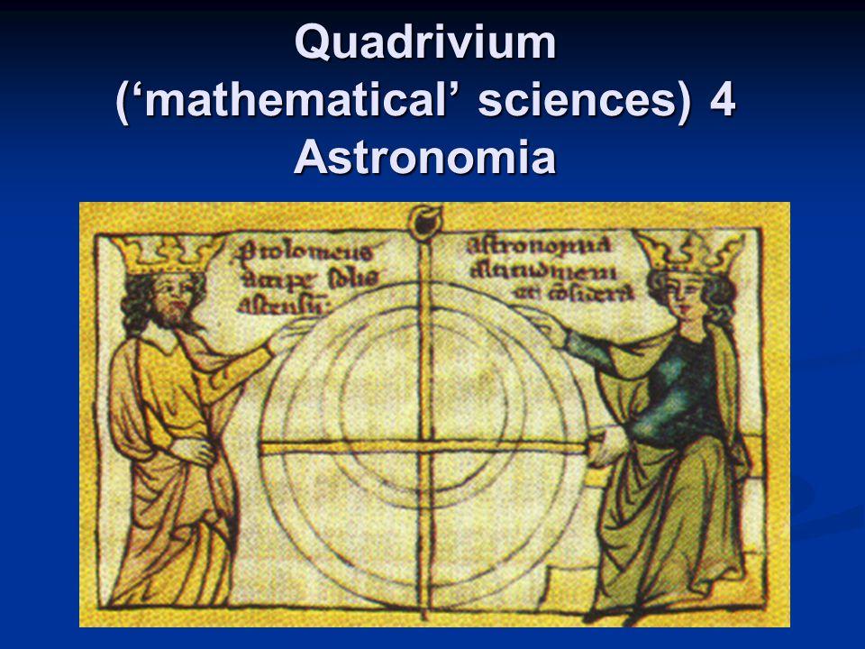 Quadrivium ('mathematical' sciences) 4 Astronomia