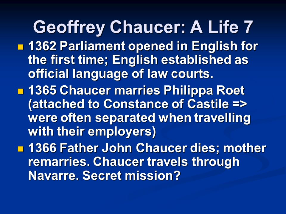 Geoffrey Chaucer: A Life 7 1362 Parliament opened in English for the first time; English established as official language of law courts.