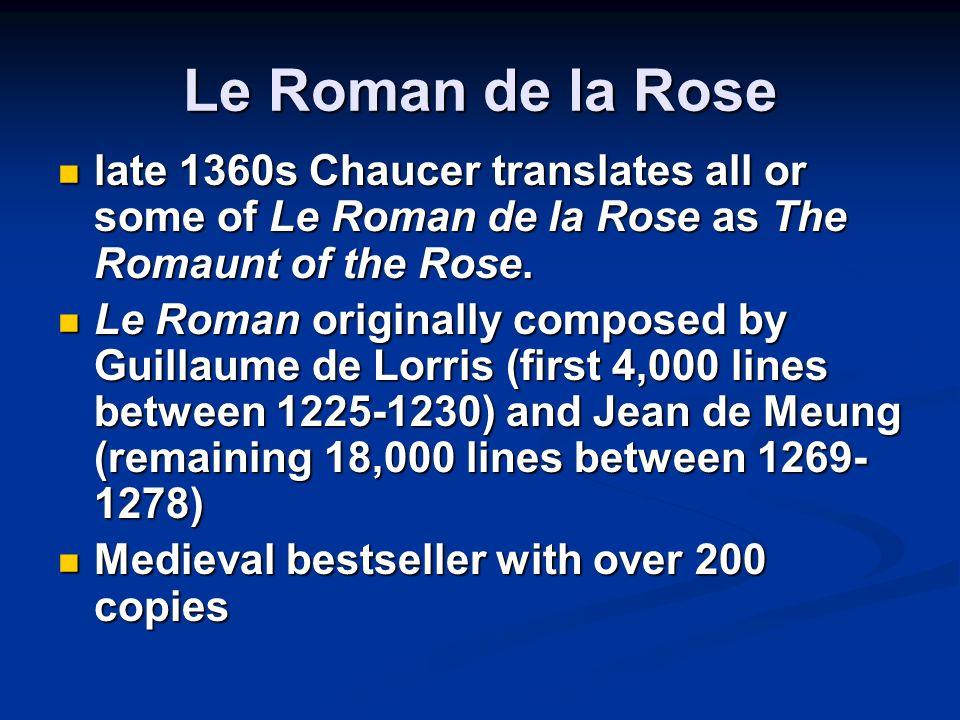 Le Roman de la Rose late 1360s Chaucer translates all or some of Le Roman de la Rose as The Romaunt of the Rose.