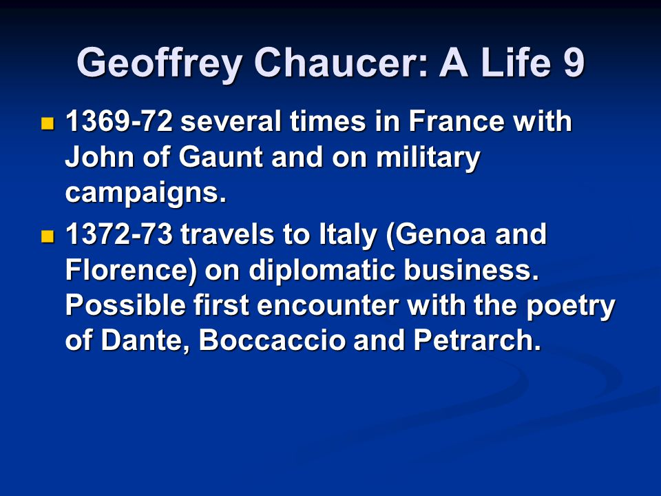 Geoffrey Chaucer: A Life 9 1369-72 several times in France with John of Gaunt and on military campaigns.