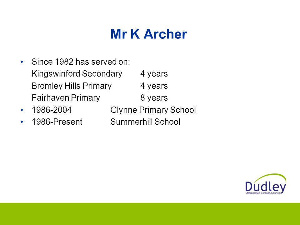 Mr K Archer Since 1982 has served on: Kingswinford Secondary4 years Bromley Hills Primary4 years Fairhaven Primary8 years 1986-2004Glynne Primary School 1986-PresentSummerhill School