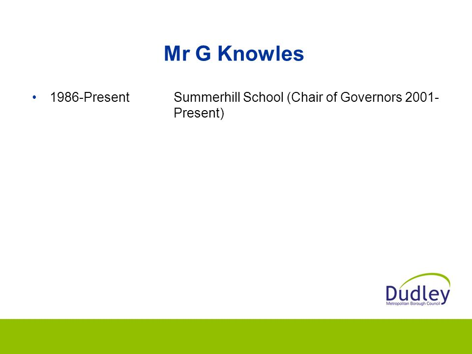 Mr G Knowles 1986-PresentSummerhill School (Chair of Governors 2001- Present)