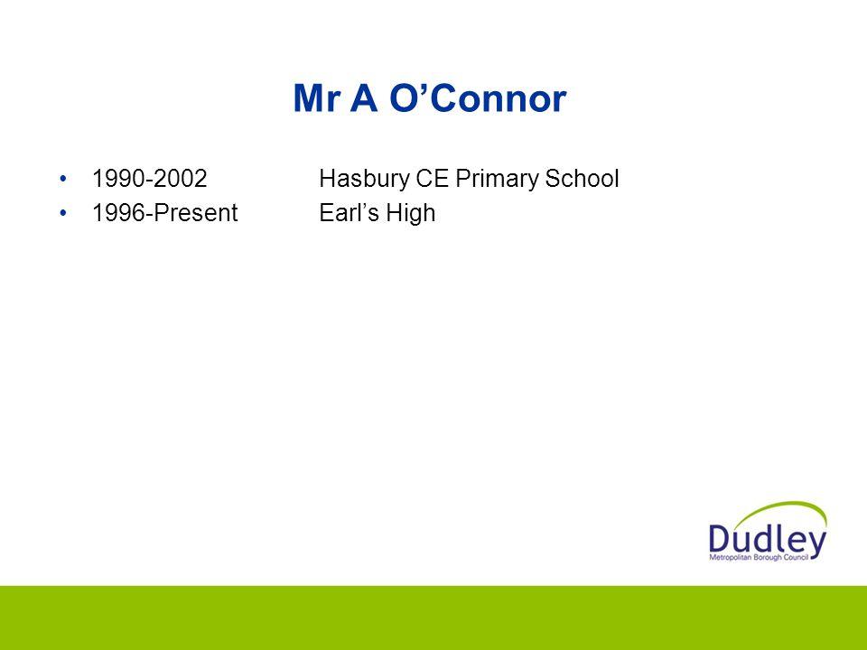 Mr A O'Connor 1990-2002Hasbury CE Primary School 1996-PresentEarl's High