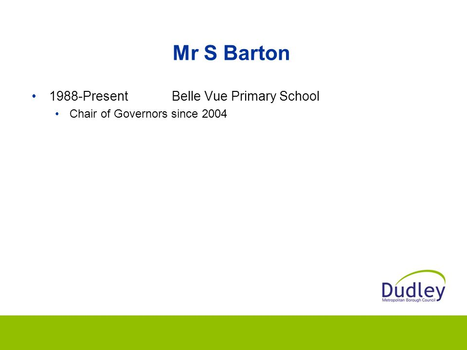 Mr S Barton 1988-PresentBelle Vue Primary School Chair of Governors since 2004