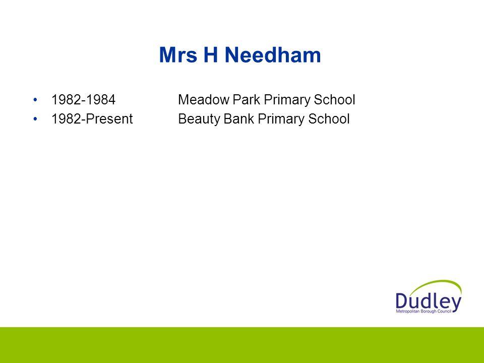 Mrs H Needham 1982-1984Meadow Park Primary School 1982-PresentBeauty Bank Primary School