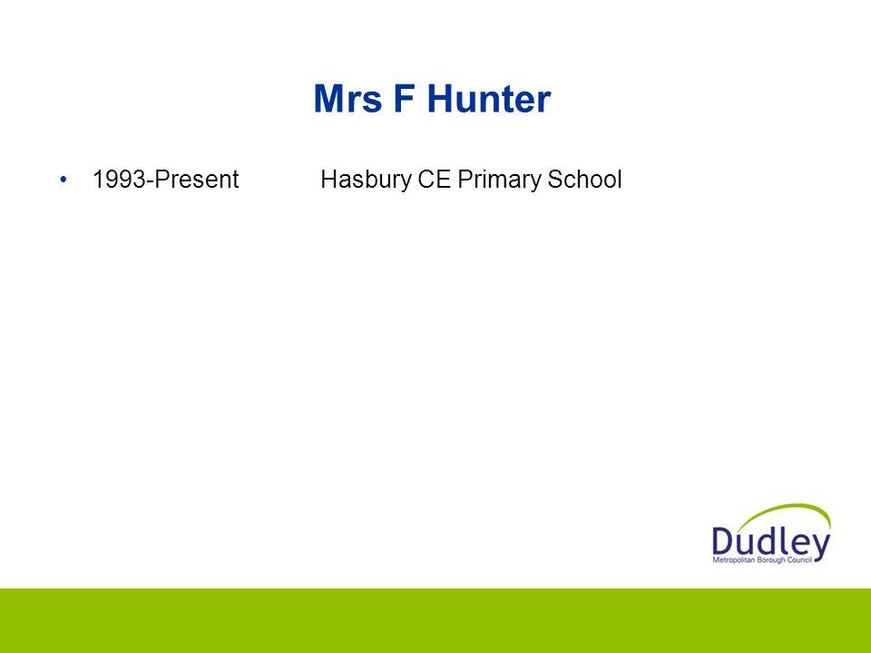 Mrs F Hunter 1993-PresentHasbury CE Primary School