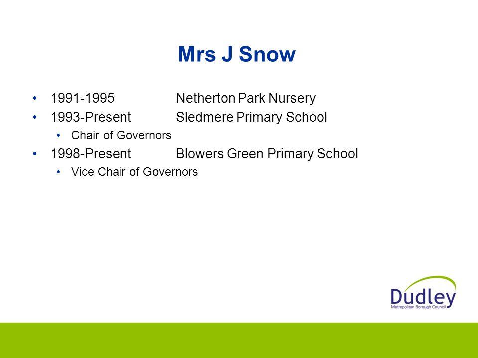 Mrs J Snow 1991-1995Netherton Park Nursery 1993-PresentSledmere Primary School Chair of Governors 1998-PresentBlowers Green Primary School Vice Chair of Governors