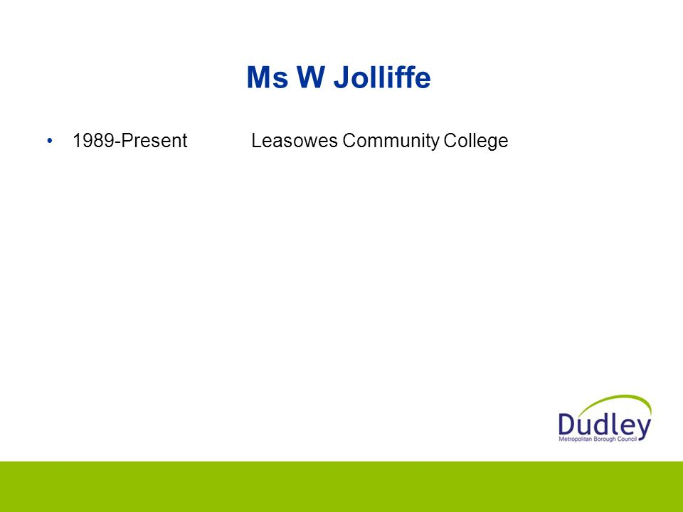 Ms W Jolliffe 1989-PresentLeasowes Community College