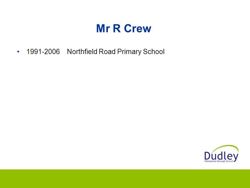 Mr R Crew 1991-2006Northfield Road Primary School